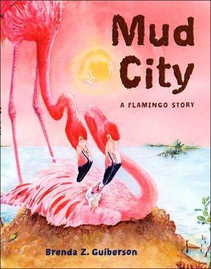 Mud City: A Flamingo Story book written by Brenda Z. Guiberson