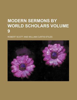 Modern Sermons by World Scholars (Volume 9) book written by Scott, Robert