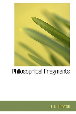 Philosophical Fragments written by Morell, J. D.