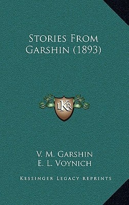 Stories from Garshin (1893) written by Garshin, V. M. , Voynich, E. L. , Stepniak, S.