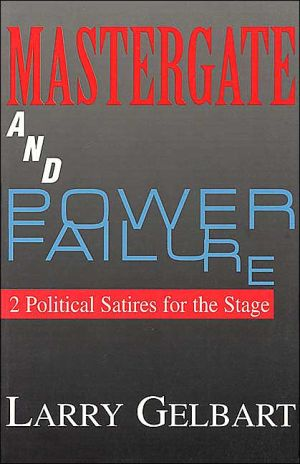 Mastergate and Power Failure; 2 Political Satires for the Stage book written by Larry Gelbart