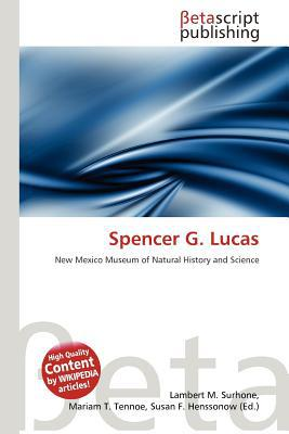 Spencer G. Lucas written by Lambert M. Surhone