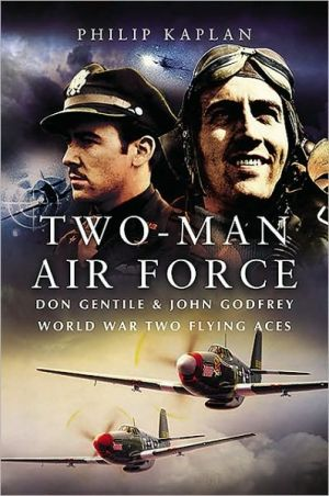 Two-Man Air Force: Don Gentile and John Godfrey: World War Two Flying Aces book written by Philip Kaplan