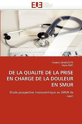 de La Qualite de La Prise En Charge de La Douleur En Smur written by Degrootte, Frederic , Pery, Marie
