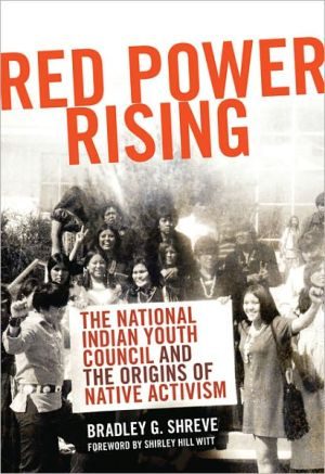 Red Power Rising: The National Indian Youth Council and the Origins of Native Activism book written by Shreve, Bradley Glenn