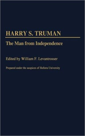 Harry S. Truman: The Man from Independence, Vol. 145 book written by William F. Levantrosser