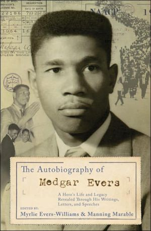 The Autobiography of Medgar Evers: A Hero's Life and Legacy Revealed Through His Writings, Letters, and Speeches book written by Myrlie Evers-Williams