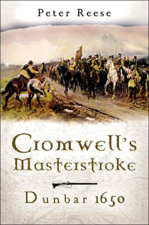 Cromwell's Masterstroke: The Battle of Dunbar 1650 book written by Peter Reese