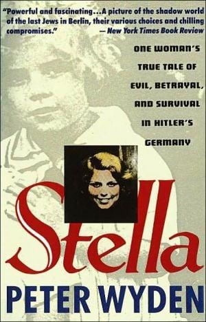 Stella: One Woman's True Tale of Evil, Betrayal, and Survival in Hitler's Germany book written by Peter Wyden