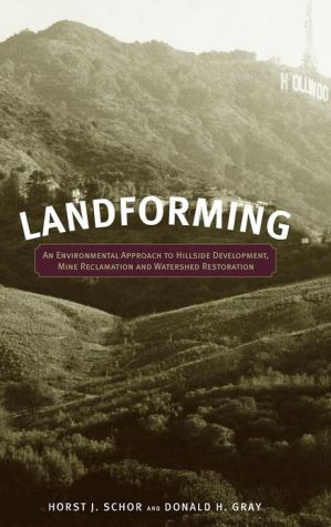 Landforming: An Environmental Approach to Hillside Development, Mine Reclamation and Watershed Restoration book written by Horst J. Schor