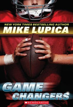Game Changers (Game Changers Series #1) written by Mike Lupica