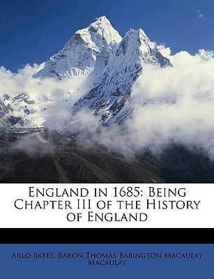 England in 1685: Being Chapter III of the History of England written by Bates, Arlo , Macaulay, Baron Thomas Babington Macaula