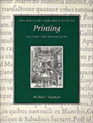 The British Library Guide to Printing: History and Techniques written by Michael Twyman