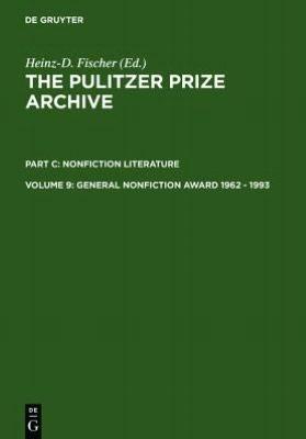 Pulitzer Prize Archive: General Nonfiction Awards, 1962-1993 book written by Heinz Dietrich Fischer
