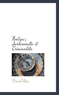 Balzac; Jurisconsulte Et Criminaliste book written by Roux, Fernand