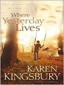 Where Yesterday Lives book written by Karen Kingsbury