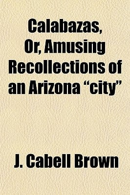 Calabazas, Or, Amusing Recollections of an Arizona