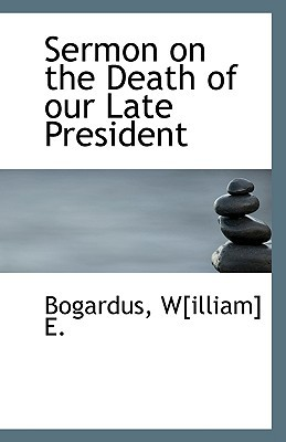 Sermon on the Death of Our Late President written by E, Bogardus W[illiam]