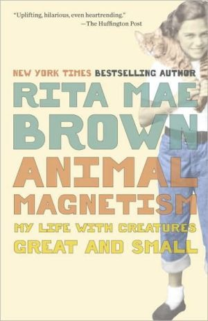 Animal Magnetism: My Life with Creatures Great and Small book written by Rita Mae Brown