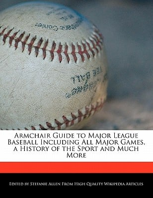 Armchair Guide to Major League Baseball Including All Major Games, a History of the Sport and Much More written by Stefanie Allen