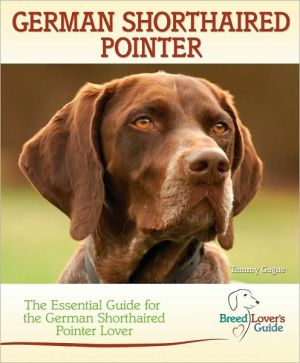 German Shorthaired Pointer: The Essential Guide for the German Shorthaired Pointer Lover book written by Tammy Gagne