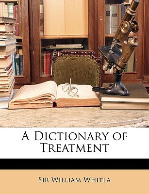 A Dictionary of Treatment written by Whitla, William