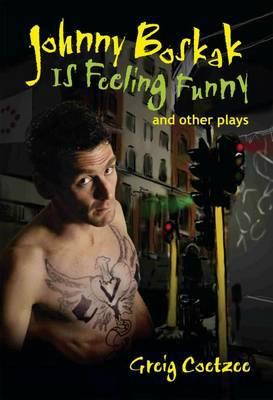 Johnny Boskak is Feeling Funny and Other Plays book written by Greig Coetzee