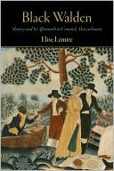Black Walden: Slavery and Its Aftermath in Concord, Massachusetts book written by Elise Lemire