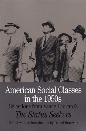 American Social Classes in the 1950s: Selections from Vance Packard's the Status Seekers book written by Vance Packard