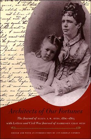 Architects of Our Fortunes: The Journal of Eliza A.W. Otis, 1860-1863, with Letters and Civil War Journal of Harrison Gray Otis book written by Eliza A. W. Otis