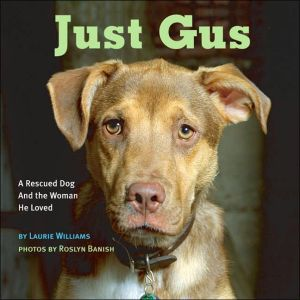 Just Gus: A Rescued Dog and the Woman He Loved book written by Laurie Williams