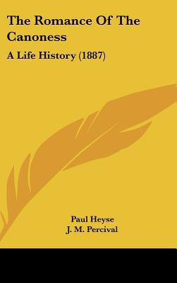 The Romance Of The Canoness: A Life History (1887) written by Paul Heyse