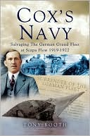 Cox's Navy: Salvaging the German High Seas Fleet at Scapa Flow 1924-1931 book written by Tony Booth