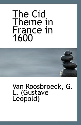 The Cid Theme in France in 1600 book written by Roosbroeck, G. L. (Gustave Leopold) Van