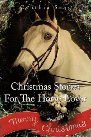Christmas Stories For The Horse Lover book written by Cynthia Seng