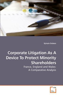 Corporate Litigation as a Device to Protect Minority Shareholders written by DuBois, Sylvain