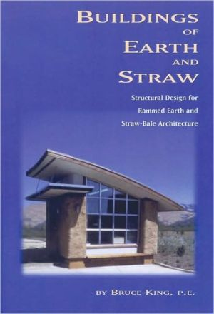 Buildings of Earth and Straw: Structural Design for Rammed Earth and Straw Bale Architecture book written by Bruce King