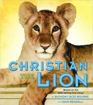 Christian the Lion (Henry Holt Edition) book written by Anthony Bourke