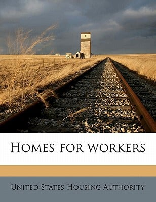 Homes for Workers book written by United States Housing Authority