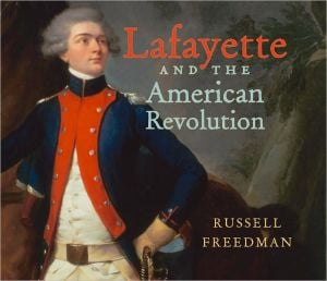 Lafayette and the American Revolution book written by Russell Freedman