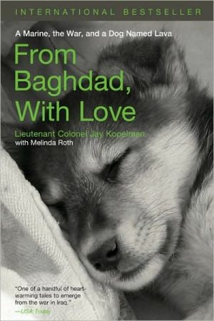 From Baghdad With Love: A Marine, the War and a Dog Named Lava book written by Jay Kopelman