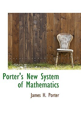 Porter's New System Of Mathematics written by James H. Porter