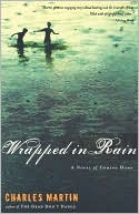 Wrapped in Rain: A Novel of Coming Home book written by Charles Martin