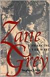 Zane Grey: Romancing the West book written by Stephen J. May