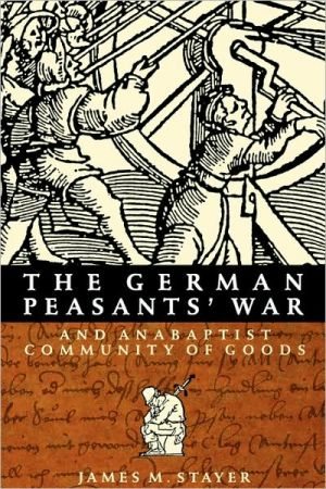 The German Peasants' War and Anabaptist Community of Goods book written by James M. Stayer