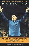 We Won't Pay! We Won't Pay! And Other Works: The Collected Plays of Dario Fo, Volume One book written by Dario Fo