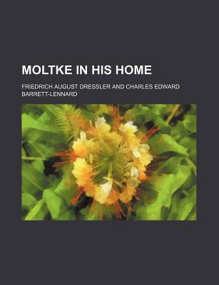 Moltke in His Home book written by Dressler, Friedrich August
