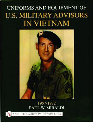 Uniforms and Equipment of US Military Advisors in Vietnam: 1957-1972 book written by Paul W. Miraldi
