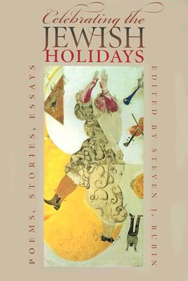 Celebrating the Jewish Holidays: Stories, Poems, Essays book written by Steven J. Rubin