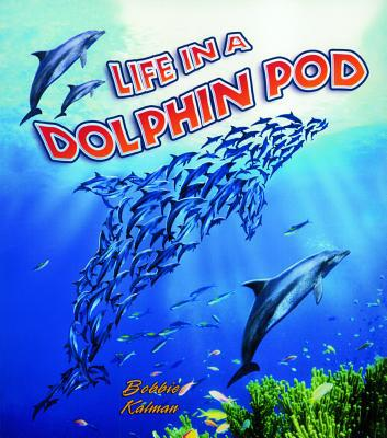 Life in a Dolphin Pod book written by Bobbie Kalman